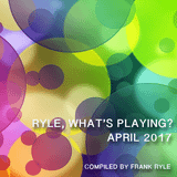 Ryle, What's Playing? (April 2017)