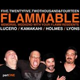 FLAMMABLE.  MEMORIAL WEEKEND 2014 / part 1 / LYONS / HOLMES / LUCERO / KAMAKAHI