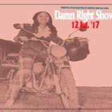 12. Jul '17 Damn Right Show