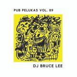 Pub Pelukas vol.89 - Dj Bruce Lee