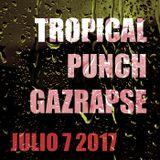 Tropical Punch & Gazrapse // Julio 7 2017