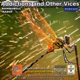 Addictions and Other Vices 357 - Bombshell Radio