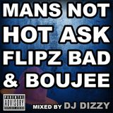 DJ Dizzy - Mans Not Hot Ask Flipz Bad & Boujee