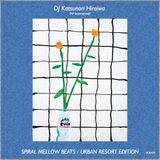 Spiral Mellow Beats URBAN RESORT Edition DJ Katsunori Hiraiwa (HF International)
