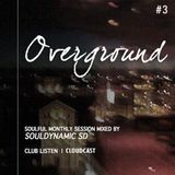 OVERGROUND #Vol.3 | Soulful monthly session made for ClubListen Members mixed by Souldynamic SD