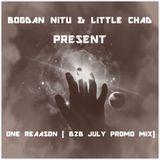 Bogdan Nitu & Little Chad - ONE REAASON (July Promo Mix)