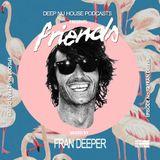Fran Deeper - Friends # 12 Deep Nu House Podcast