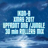 IKON-B XMAS 2017 UPFRONT DNB / JUNGLE 30 MIN ROLLERS MIX
