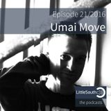 Episode 21/2016 | Umai Move | Littlesouth - the podcasts