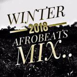 Winter 2018 Afrobeats Mix