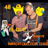 EL DUE 'Watch Out For This' Mix #48 (Bumaye)