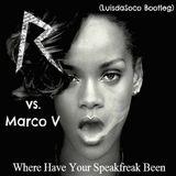 Rihanna vs. Marco V - Where Have Your Speakfreak Been (LuisdaSoco Bootleg)