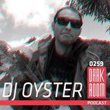DARK ROOM Podcast 0259: Dj Oyster