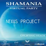 NEXUS PROJECT - SHAMANIA VIRTUAL PARTY  ( #UPLIFTING  stage )
