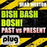 Dean Weston - Bish Bash Bosh - Past Vs Present - Live DJ MIx
