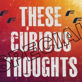 Future Feature 145, 06-08-2018 > These Curious Thoughts SPECIAL
