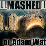 DJ Adam Watts - All Mashed Up 3.0