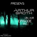 Arthur Groth Present's ON AIR Episode #010