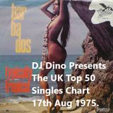 DJ Dino Presents The UK Top 50 Singles Charts 17th August Summer of 1975.