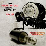 Roberta Ayres @ I'm Not A DJ (But I Like It) N# 3