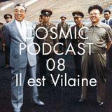 Cosmic Delights Podcast - 08 Il est Vilaine