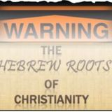 THE DANGERS OF THE HEBREW ROOTS MOVEMENT/CHRISTIAN HEBREWISM/MESSIANIC JUDAISM