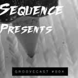 Sequënce Presents Groovecast #004