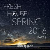 DJ Kix - Fresh House Spring 2016 Part.2
