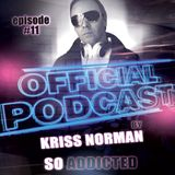 "Official Podcast ""So Addicted"" episode #11 by Kriss Norman"