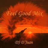 Feel Good Mix by DJ D'Juan