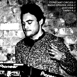 Constant Circles Radio 054 with Just Her & Timmy P