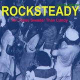 Rocksteady Ten Times Sweeter Than Candy