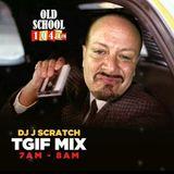 TGIF MIX (OLDSCHOOL 1047) DJ J-SCRATCH (2_10_17)