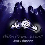Old Skool Dreams - Volume 2 (Road 2 Blackburn)