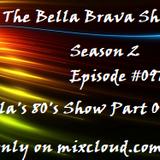The Bella Brava Show - Season 2 Episode #097 - Bella's 80's Show Part One
