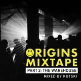 Kutski Origins Mixtape - Part 2: The Warehouse