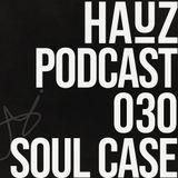HAUZ Podcast 030 Soul Case