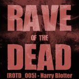 [ROTD_005] - Harry Blotter (LIVE @ RAVE OF THE DEAD)