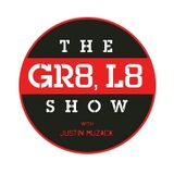 The GR8- L8 Show EP. 1