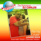 Notorious DJ Carlos - Automatic Riddim Extended Version LOVERS ROCK FOR MY WIFE OUR ENGAGEMENT YEAR