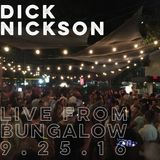 Dick Nickson: Live From Bungalow 9.25.16