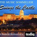 """THE MUSIC SOMMELIER -presents- """"SWING THE CASTLE"""" BUDAPEST 2013 WINE FESTIVAL MIX for TRAFIQ"""
