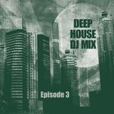 Deep House DJ Mix - Episode 3