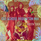 Old School Reggeaton Hour - Fiesta Loca - Dj Tacubano