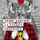 Vanni Santoni - La stanza profonda - Recensione radiofonica