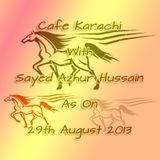 Cafe Karachi With Sayed Azhur Hussain As On 29th Aug 2013