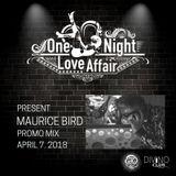ONE NIGHT LOVE AFFAIR present DJ MAURICE BIRD PROMO APRIL 2018
