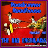 BIG ENCHILADA 140: Roadrunner Roadhouse