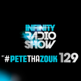 PETE THA ZOUK - INFINITY RADIO SHOW #129 (GUEST DJ SWICH)
