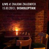 Live @ Znajomi Znajomych [15.03.2013]